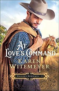 At Love's Command (Hanger's Horsemen Book #1) by [Karen Witemeyer]