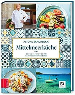 Schuhbecks Mittelmeerkueche: Gesunde mediterrane Gerichte mit dem Geschmack des Suedens