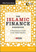 The Islamic Finance Handbook: A Practitioner's Guide to the Global Markets (Wiley Finance Series)