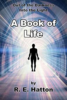 Out of the Darkness, Into the Light: A Book of Life by [Ron Hatton]