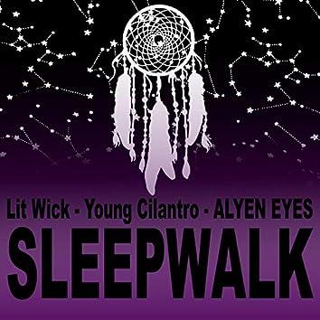 Sleepwalk (feat. Young Cilantro & ALYEN EYES)
