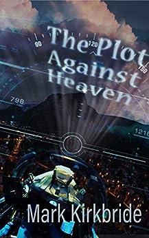 The Plot Against Heaven by [Mark Kirkbride]