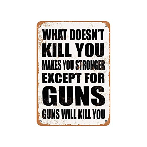 Lplpol Aluminum Sign, What Doesn'T Kill You Makes You Stronger, Except For Guns, Guns Will Kill You, Vintage Look Metal Sign, Public Sign, Street Decoration Sign, 12x18 Inches