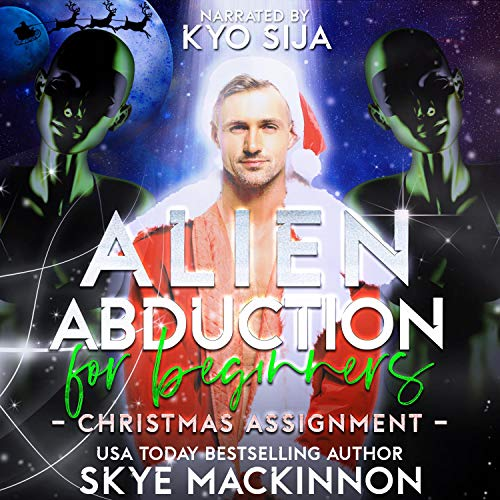 Alien Abduction for Beginners: Christmas Assignment Audiobook By Skye MacKinnon cover art