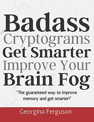 Badass Cryptograms Get Smarter Improve Your Brain Fog: The Guaranteed Way to Improve Your Memory and Get Smarter