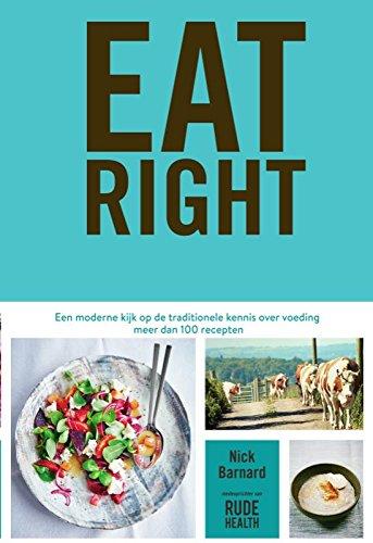 Eat right: een moderne kijk op traditionele kennis over voeding - meer dan 100 recepten