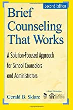 Brief Counseling That Works: A Solution-Focused Approach for School Counselors and Administrators, 2nd Edition