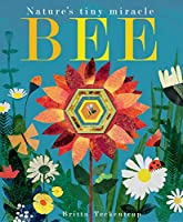 Bee: Nature's tiny miracle (Natures Tiny Miracle)