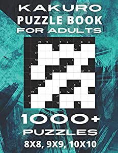 Kakuro Puzzle Book For Adults - 1000+ Puzzles 8x8, 9x9, 10x10: Cross Sums Puzzles With Cheat Sheet and Solutions. 4 Puzzles Per Page