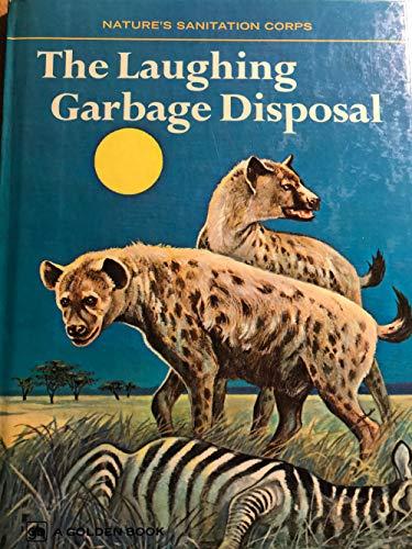 The laughing garbage disposal, (Nature's sanitation corps)