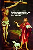 On Being a Disciple of the Crucified Nazarene: Unpublished Lectures and Sermons