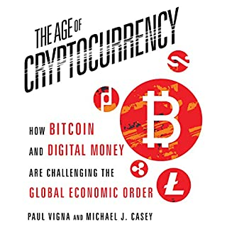 The Age of Cryptocurrency     How Bitcoin and Digital Money Are Challenging the Global Economic Order              By:                                                                                                                                 Paul Vigna,                                                                                        Michael J. Casey                               Narrated by:                                                                                                                                 Sean Pratt                      Length: 14 hrs and 17 mins     1,074 ratings     Overall 4.5