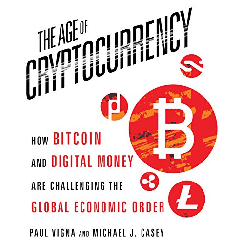 The Age of Cryptocurrency: How Bitcoin and Digital Money Are Challenging...