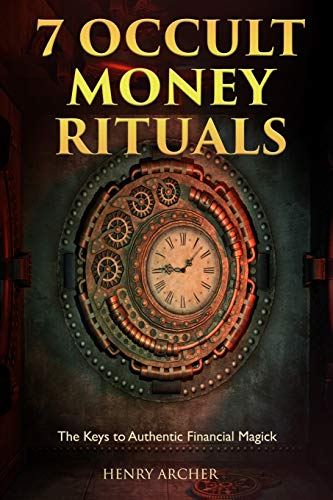 7 Occult Money Rituals: The Keys to Authentic Financial Magick