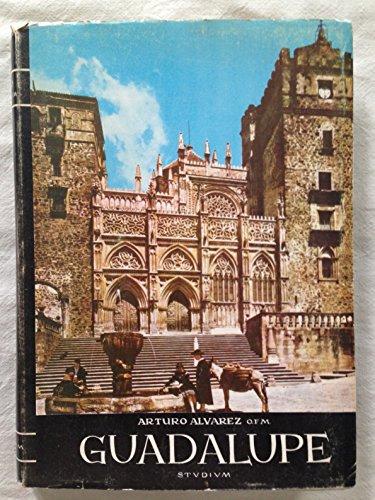 GUADALUPE. Arte, Historia y Devocion Mariana. Prologo De Don Pedro De Lorenzo.
