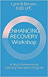 ENHANCING RECOVERY Workshop: A Multi-Dimensional Sobriety Education Program (English Edition)...