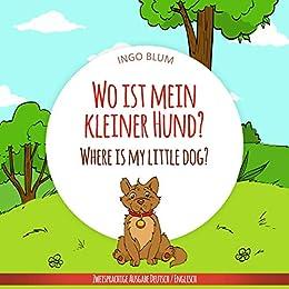 Wo ist mein kleiner Hund? - Where is my little dog?: Zweisprachiges Bilderbuch Deutsch Englisch (Wo ist...? Where is...? 4) (German Edition) by [Ingo Blum, Antonio Pahetti]