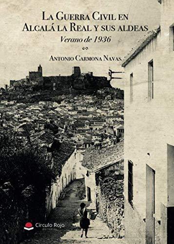 La Guerra Civil en Alcalá la Real y sus aldeas. Verano de 1936