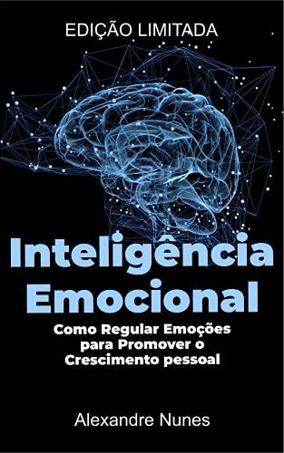 Inteligência Emocional: Como Regular Emoções para Promover o Crescimento pessoal