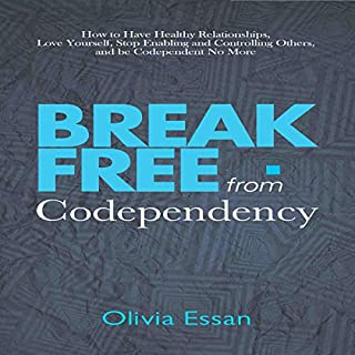 Break Free from Codependency     How to Have Healthy Relationships, Love Yourself, Stop Enabling and Controlling Others, and Be Codependent No More              By:                                                                                                                                 Olivia Essan                               Narrated by:                                                                                                                                 Hayley York                      Length: 1 hr and 14 mins     36 ratings     Overall 4.8