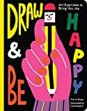 Draw and Be Happy: Art Exercises to Bring You Joy (Gifts for Artists, How to Draw Books, Drawing Prompts and Exercises)