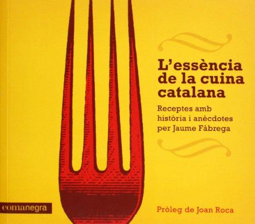 L'Essència De La Cuina Catalana. Receptes Amb Història I Anècdotes, Per Jaume Fabrega