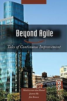 Beyond Agile: Tales of Continuous Improvement by [Maritza van den Heuvel, Joanne Ho, Jim Benson]