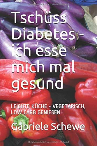 Tschüss Diabetes - ich esse mich mal gesund: LEICHTE KÜCHE - VEGETARISCH, LOW CARB GENIEßEN