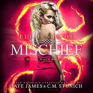 Elements of Mischief     Hijinks Harem, Volume 1              By:                                                                                                                                 C. M. Stunich,                                                                                        Tate James                               Narrated by:                                                                                                                                 Bridie Lawrence                      Length: 10 hrs and 43 mins     98 ratings     Overall 4.2