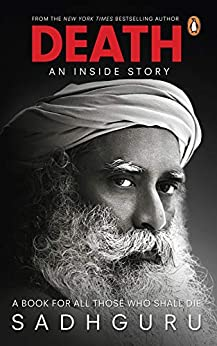 Death; An Inside Story: A book for all those who shall die by [Sadhguru]
