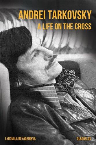 Andrei Tarkovsky: A Life on the Cross: (English edition)