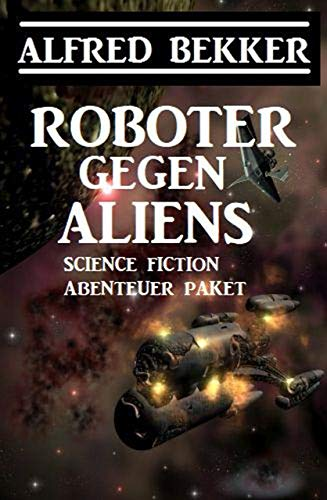 Roboter gegen Aliens: Science Fiction Abenteuer Paket
