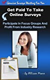 Get Paid To Take Genuine Online Surveys - 150 Companies Who Pay You For Your Opinion (English Edition)