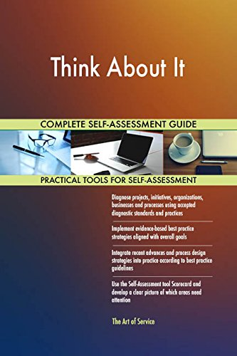 Think About It All-Inclusive Self-Assessment - More than 680 Success Criteria, Instant...