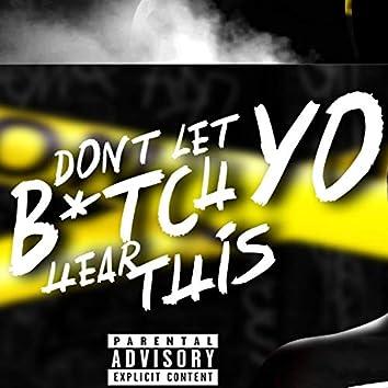 Don't Let Yo Bitch Hear This