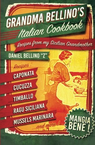 Grandma Bellino's Italian Cookbook: Recipes From My Sicilian Grandmother by Daniel Bellino (2015-07-25)