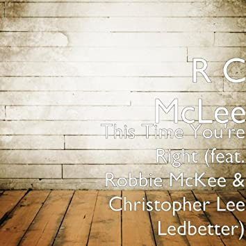 This Time You're Right (feat. Robbie McKee & Christopher Lee Ledbetter)