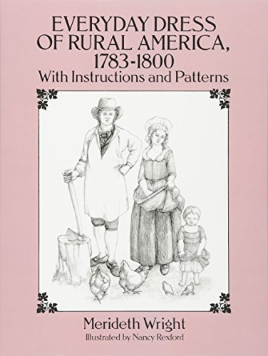 Everyday Dress of Rural America, 1783-1800: With Instructions and Patterns (Dover Fashion and Costumes)