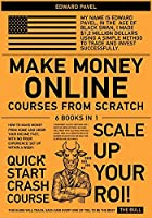 Make Money Online Courses from Scratch [6 in 1]: How to Make Money from Home and Grow Your Income Fast, with No Prior Experience! Set up Within a Week!