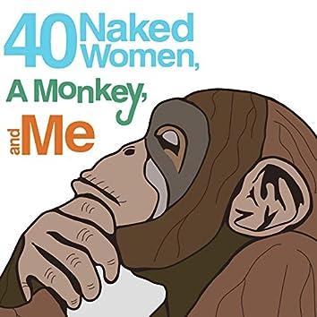 40 Naked Women, a Monkey, and Me (Original Score)