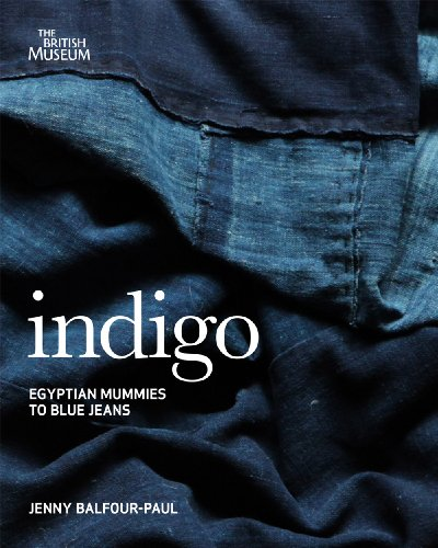 Indigo: From Mummies to Blue Jeans. by Jenny Balfour-Paul
