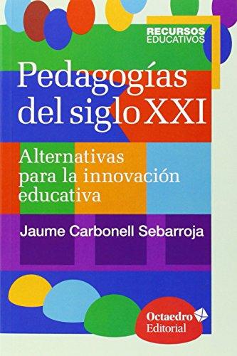 Pedagogías del siglo XXI: Alternativas para la innovación educativa (Recursos educativos)