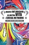 Quanto influenzano la nostra vita i social network. L'uso e l'abuso del nuovo mondo virtuale