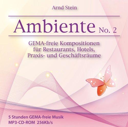 Entspannungsmusik: Ambiente No. 2 - GEMA-freie Kompositionen für Restaurants, Hotels, Praxis- und Geschäftsräume