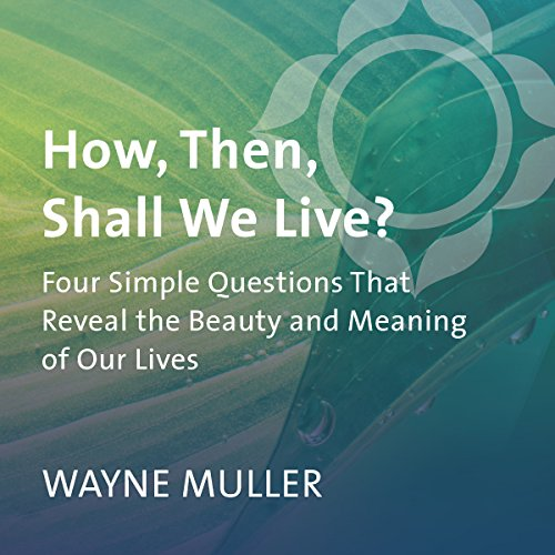 How, Then, Shall We Live? audiobook cover art