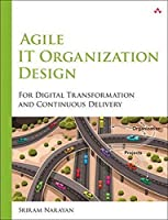 Agile IT Organization Design: For Digital Transformation and Continuous Delivery Front Cover