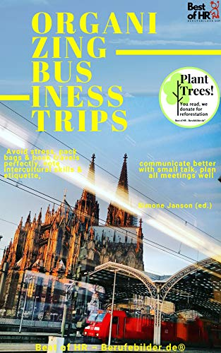 Organizing Business Trips: Avoid stress, pack bags & book travels perfectly, note intercultural skills & etiquette, communicate better with small talk, plan all meetings well (English Edition)