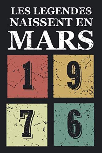 Les légendes naissent en Mars 1976: Idée cadeau original pour le 45ème anniversaire I Citations positives humour I Carnet de notes ligné, journal ... anniversaire pour 45 ans homme et femme
