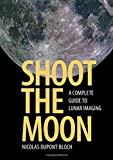 Shoot the Moon: A Complete Guide to Lunar Imaging