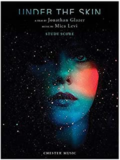 Under the Skin: A Film by Jonathan Glazer Music by Mica Levi